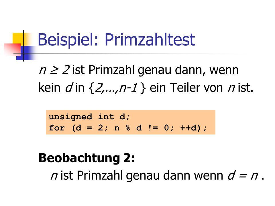 Beispiel: Primzahltest n 2 ist Primzahl genau dann, wenn kein d in {2,…,n-1 } ein Teiler von n ist. Beobachtung 2: n ist Primzahl genau dann wenn d =