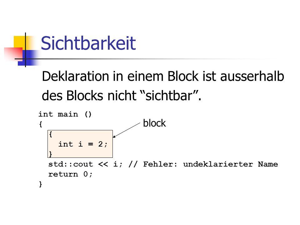 Sichtbarkeit Deklaration in einem Block ist ausserhalb des Blocks nicht sichtbar. int main () { int i = 2; } std::cout << i; // Fehler: undeklarierter
