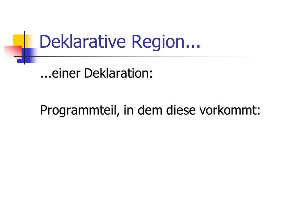 Deklarative Region......einer Deklaration: Programmteil, in dem diese vorkommt: