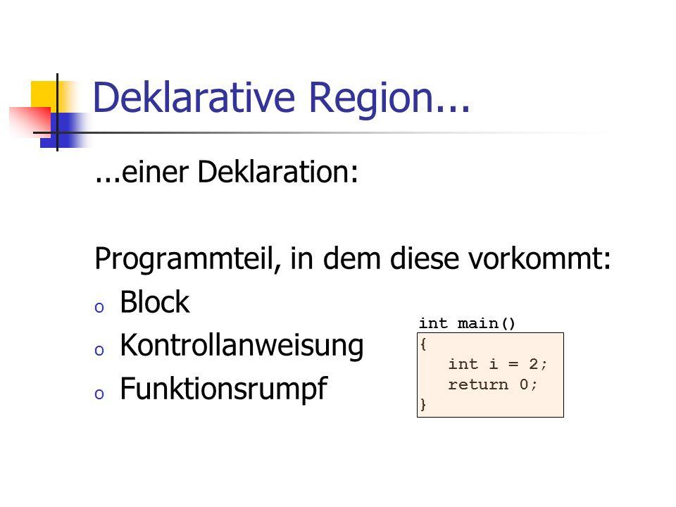 Deklarative Region......einer Deklaration: Programmteil, in dem diese vorkommt: o Block o Kontrollanweisung o Funktionsrumpf int main() { int i = 2; r