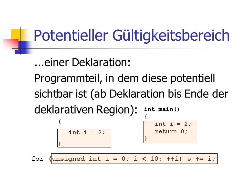 Potentieller Gültigkeitsbereich...einer Deklaration: Programmteil, in dem diese potentiell sichtbar ist (ab Deklaration bis Ende der deklarativen Regi