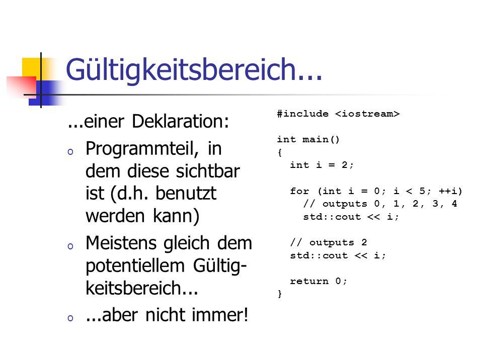 Gültigkeitsbereich......einer Deklaration: o Programmteil, in dem diese sichtbar ist (d.h. benutzt werden kann) o Meistens gleich dem potentiellem Gül
