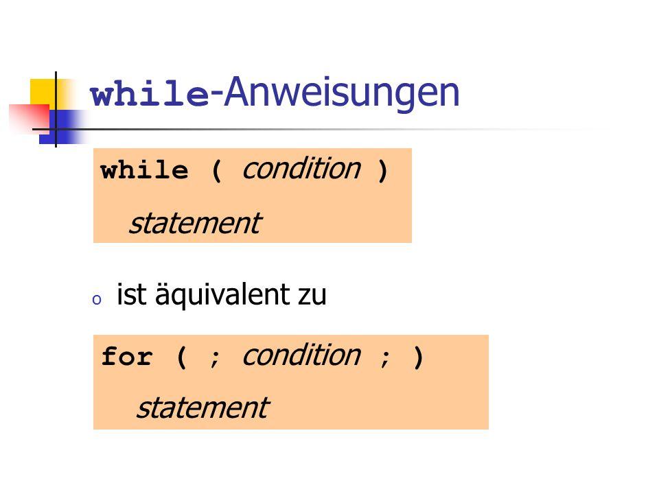 while -Anweisungen o ist äquivalent zu while ( condition ) statement for ( ; condition ; ) statement