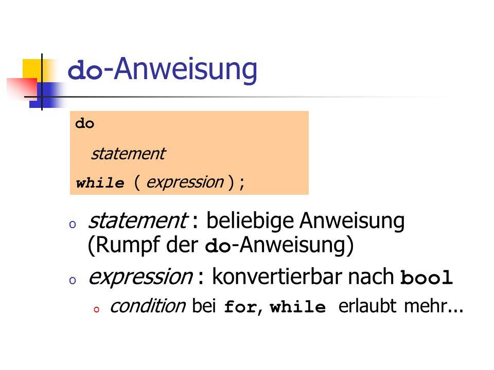 do -Anweisung o statement : beliebige Anweisung (Rumpf der do -Anweisung) o expression : konvertierbar nach bool o condition bei for, while erlaubt me