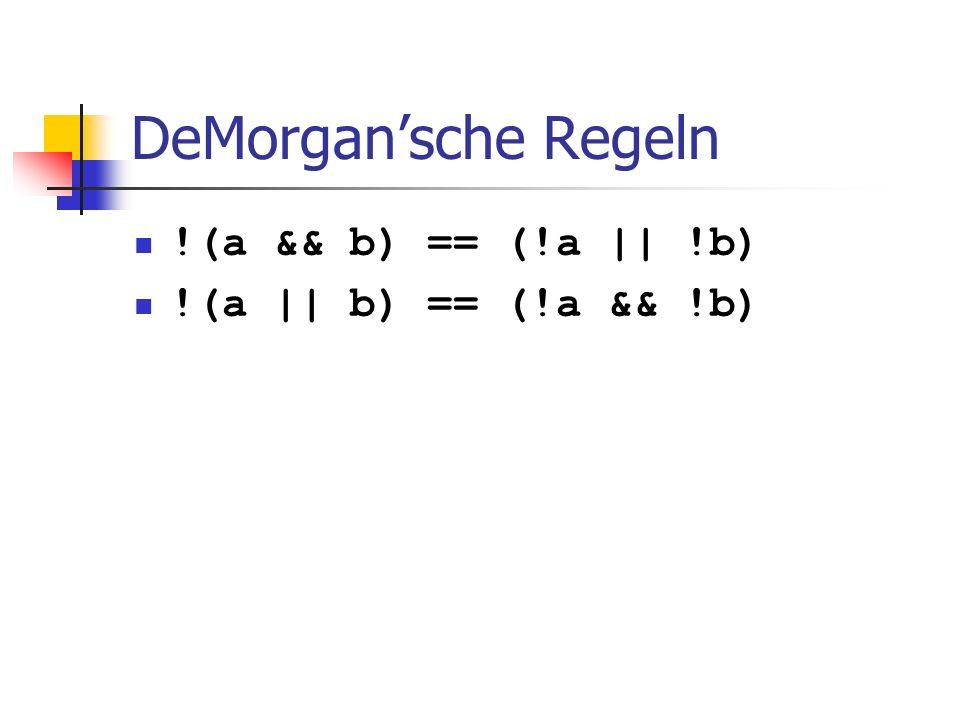 DeMorgansche Regeln !(a && b) == (!a || !b) !(a || b) == (!a && !b)