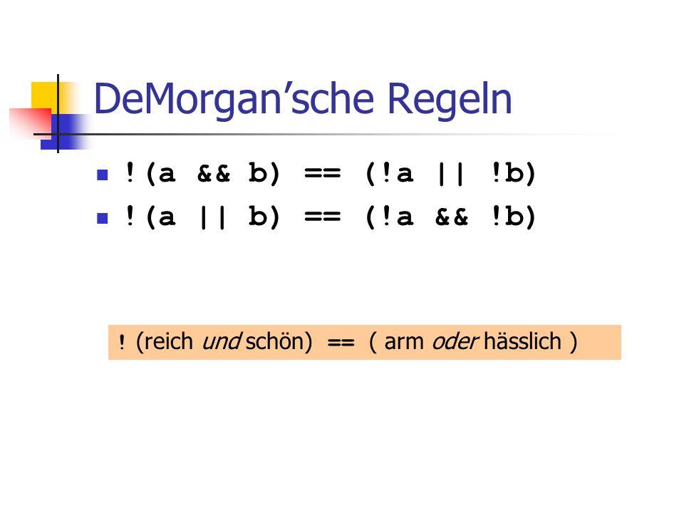 DeMorgansche Regeln !(a && b) == (!a || !b) !(a || b) == (!a && !b) ! (reich und schön) == ( arm oder hässlich )