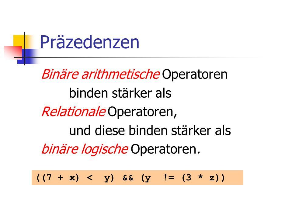 Präzedenzen Binäre arithmetische Operatoren binden stärker als Relationale Operatoren, und diese binden stärker als binäre logische Operatoren. ((7 +
