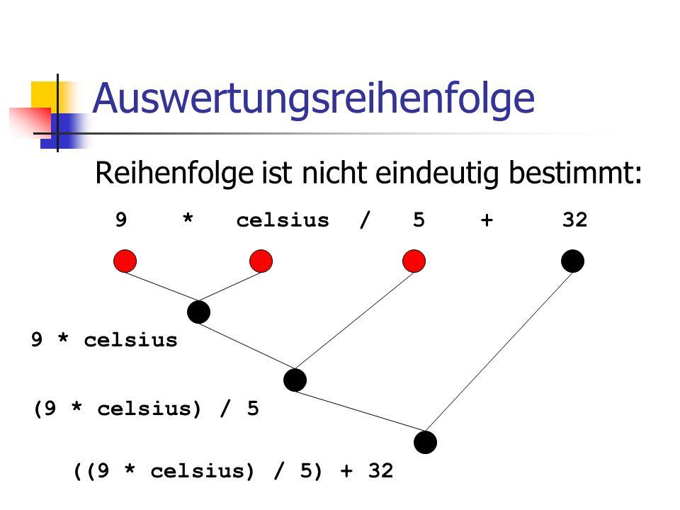 Auswertungsreihenfolge Reihenfolge ist nicht eindeutig bestimmt: 9 * celsius / 5 + 32 9 * celsius (9 * celsius) / 5 ((9 * celsius) / 5) + 32