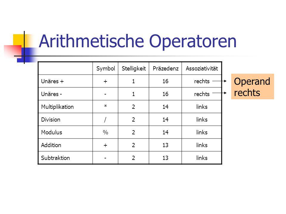 Arithmetische Operatoren SymbolStelligkeitPräzedenzAssoziativität Unäres ++116rechts Unäres --116rechts Multiplikation*214links Division/214links Modu
