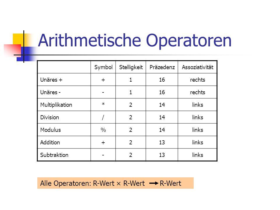 Arithmetische Operatoren SymbolStelligkeitPräzedenzAssoziativität Unäres ++116rechts Unäres --116rechts Multiplikation*214links Division/214links Modulus%214links Addition+213links Subtraktion-213links Alle Operatoren: R-Wert × R-Wert R-Wert