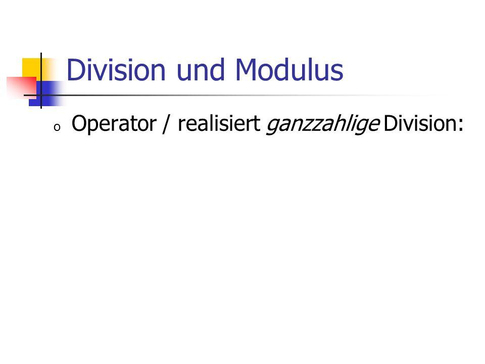 Division und Modulus o Operator / realisiert ganzzahlige Division: