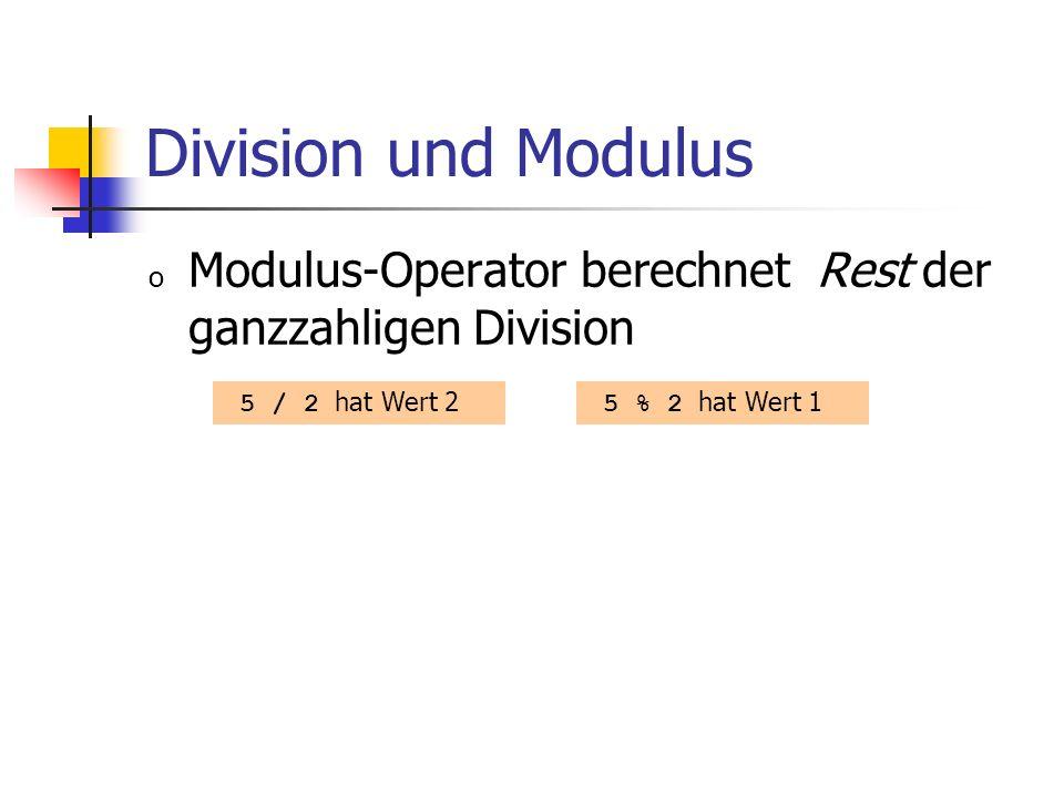 Division und Modulus o Modulus-Operator berechnet Rest der ganzzahligen Division 5 / 2 hat Wert 2 5 % 2 hat Wert 1