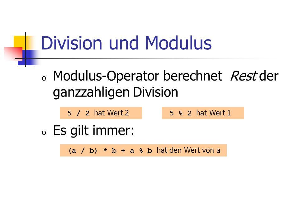 Division und Modulus o Modulus-Operator berechnet Rest der ganzzahligen Division o Es gilt immer: 5 / 2 hat Wert 2 5 % 2 hat Wert 1 (a / b) * b + a % b hat den Wert von a