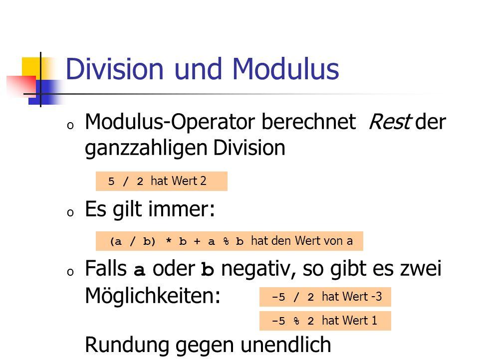 Division und Modulus o Modulus-Operator berechnet Rest der ganzzahligen Division o Es gilt immer: o Falls a oder b negativ, so gibt es zwei Möglichkei