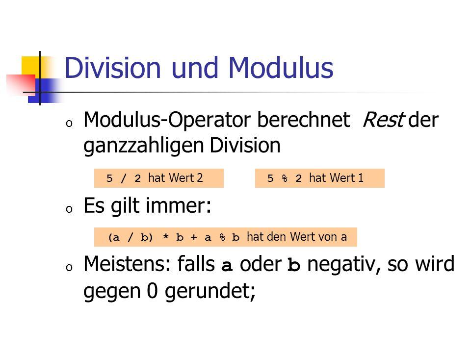Division und Modulus o Modulus-Operator berechnet Rest der ganzzahligen Division o Es gilt immer: o Meistens: falls a oder b negativ, so wird gegen 0