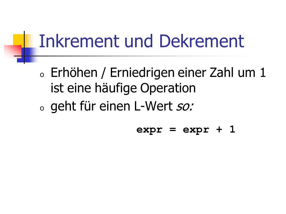 Inkrement und Dekrement o Erhöhen / Erniedrigen einer Zahl um 1 ist eine häufige Operation o geht für einen L-Wert so: expr = expr + 1