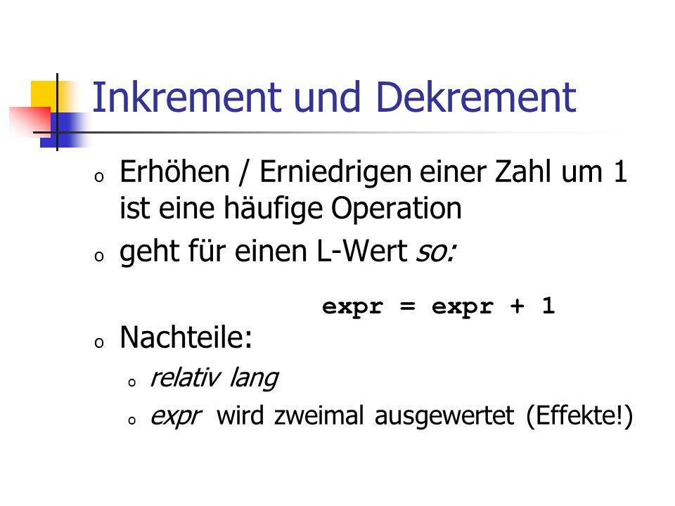 Inkrement und Dekrement o Erhöhen / Erniedrigen einer Zahl um 1 ist eine häufige Operation o geht für einen L-Wert so: o Nachteile: o relativ lang o e