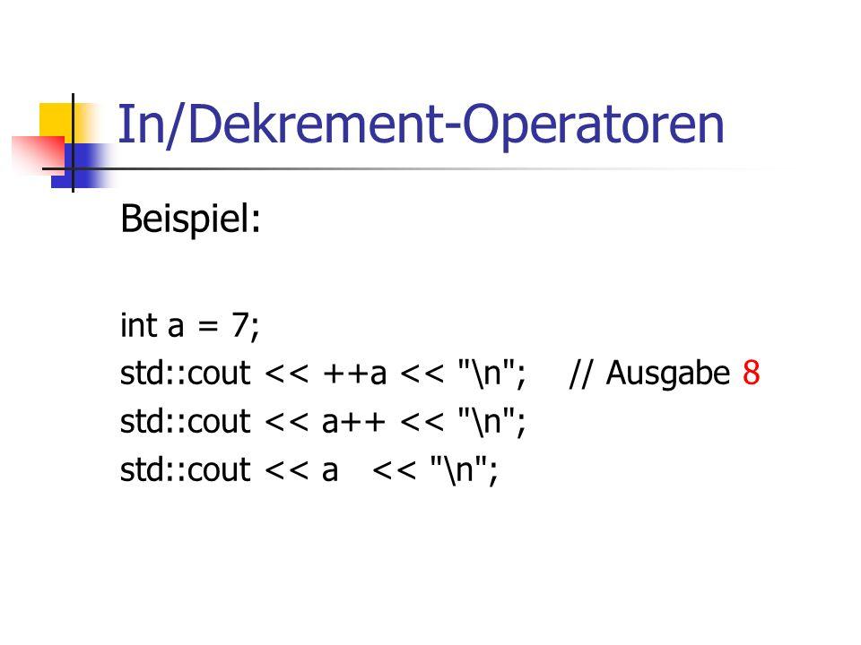 In/Dekrement-Operatoren Beispiel: int a = 7; std::cout << ++a << \n ; // Ausgabe 8 std::cout << a++ << \n ; std::cout << a << \n ;
