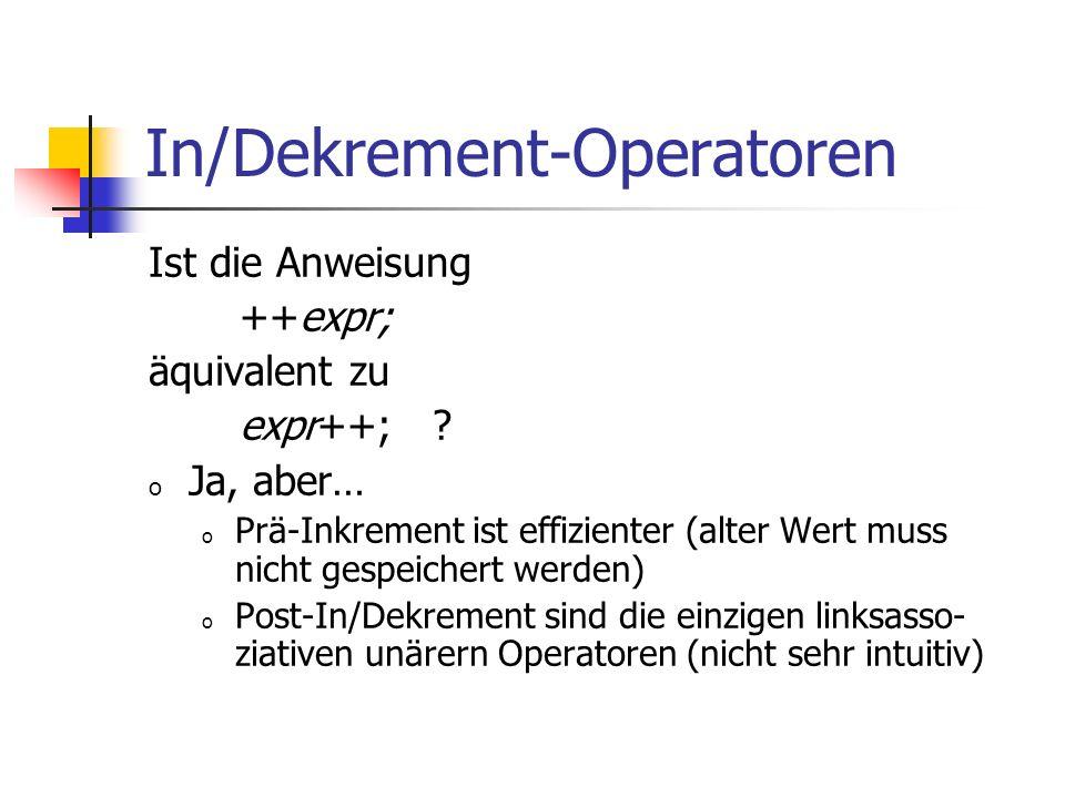 In/Dekrement-Operatoren Ist die Anweisung ++expr; äquivalent zu expr++; ? o Ja, aber… o Prä-Inkrement ist effizienter (alter Wert muss nicht gespeiche