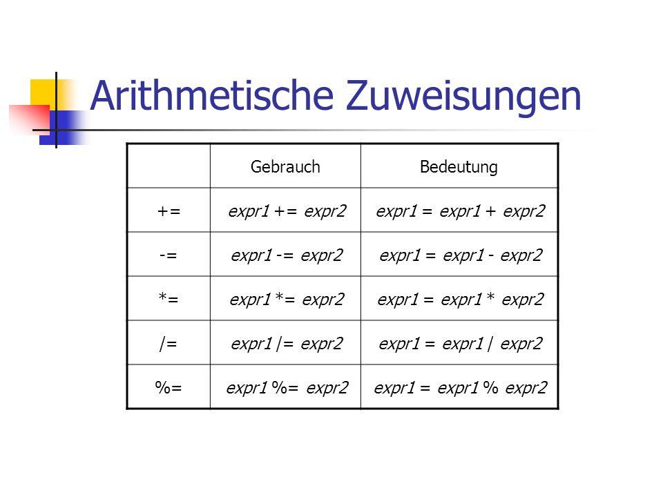 Arithmetische Zuweisungen GebrauchBedeutung +=expr1 += expr2expr1 = expr1 + expr2 -=expr1 -= expr2expr1 = expr1 - expr2 *=expr1 *= expr2expr1 = expr1