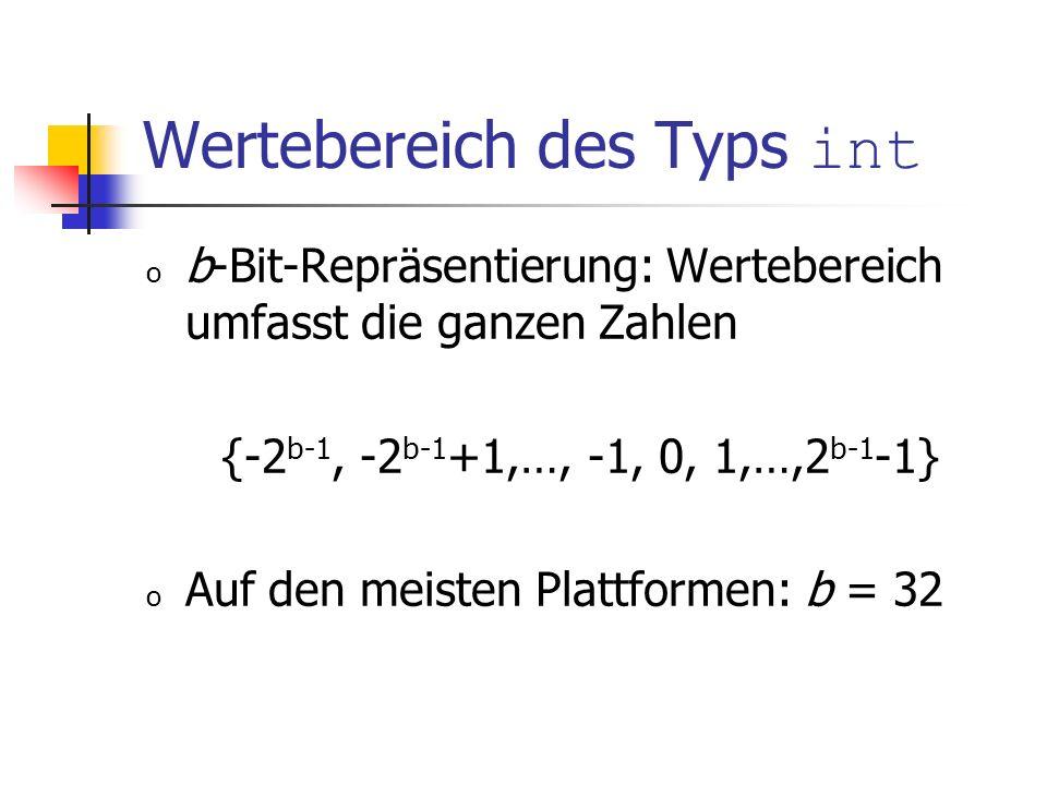 Wertebereich des Typs int o b-Bit-Repräsentierung: Wertebereich umfasst die ganzen Zahlen {-2 b-1, -2 b-1 +1,…, -1, 0, 1,…,2 b-1 -1} o Auf den meisten Plattformen: b = 32