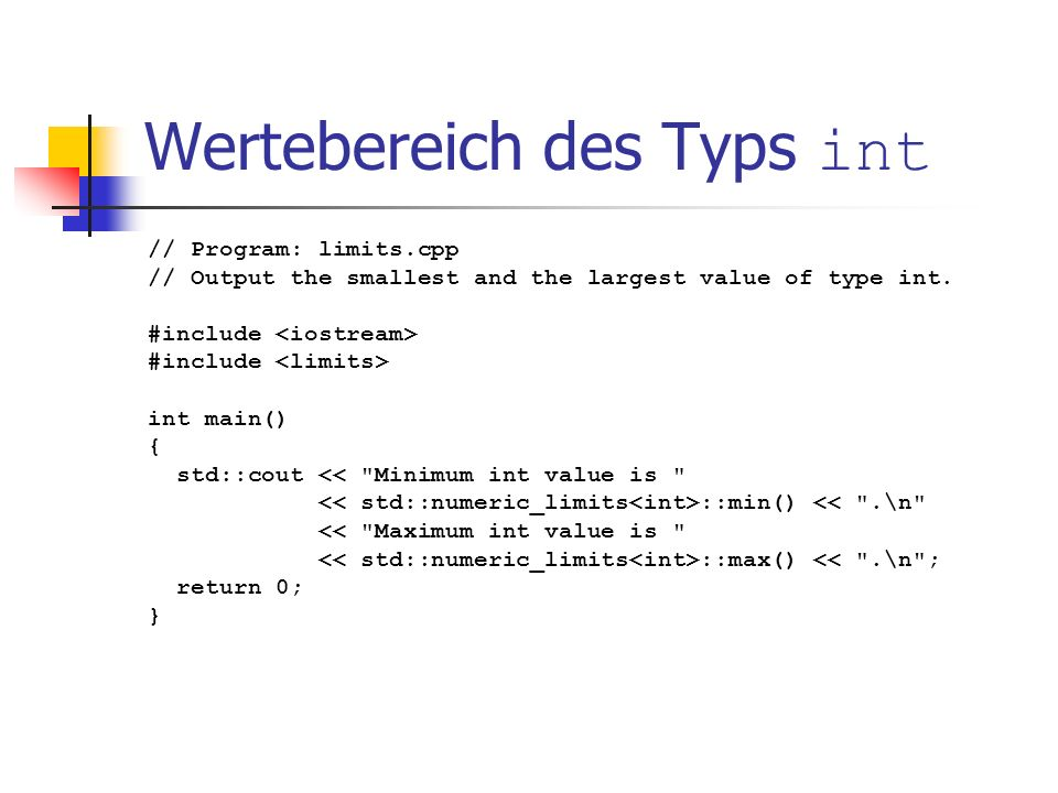 Wertebereich des Typs int // Program: limits.cpp // Output the smallest and the largest value of type int. #include int main() { std::cout <<