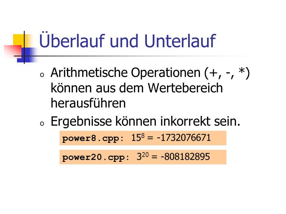 Überlauf und Unterlauf o Arithmetische Operationen (+, -, *) können aus dem Wertebereich herausführen o Ergebnisse können inkorrekt sein. power8.cpp: