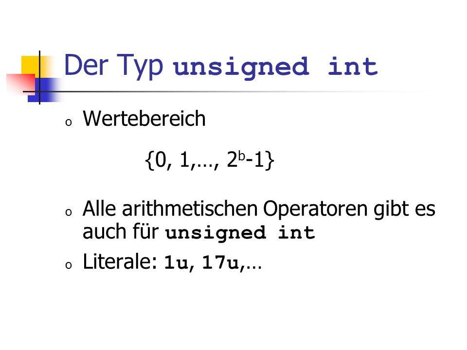 Der Typ unsigned int o Wertebereich o Alle arithmetischen Operatoren gibt es auch für unsigned int o Literale: 1u, 17u,… {0, 1,…, 2 b -1}