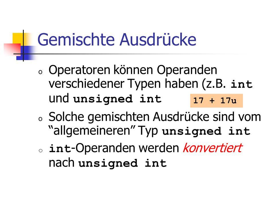 Gemischte Ausdrücke o Operatoren können Operanden verschiedener Typen haben (z.B. int und unsigned int o Solche gemischten Ausdrücke sind vom allgemei