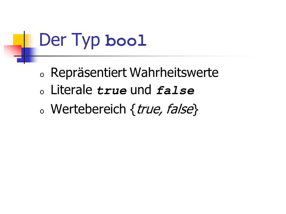 Der Typ bool o Repräsentiert Wahrheitswerte o Literale true und false o Wertebereich {true, false}