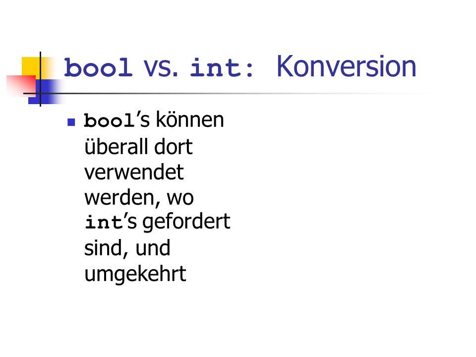 bool vs. int: Konversion bool s können überall dort verwendet werden, wo int s gefordert sind, und umgekehrt
