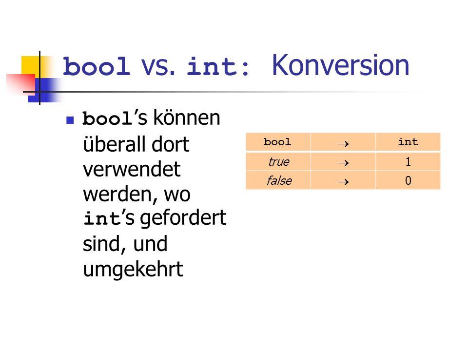 bool vs. int: Konversion bool s können überall dort verwendet werden, wo int s gefordert sind, und umgekehrt bool int true 1 false 0