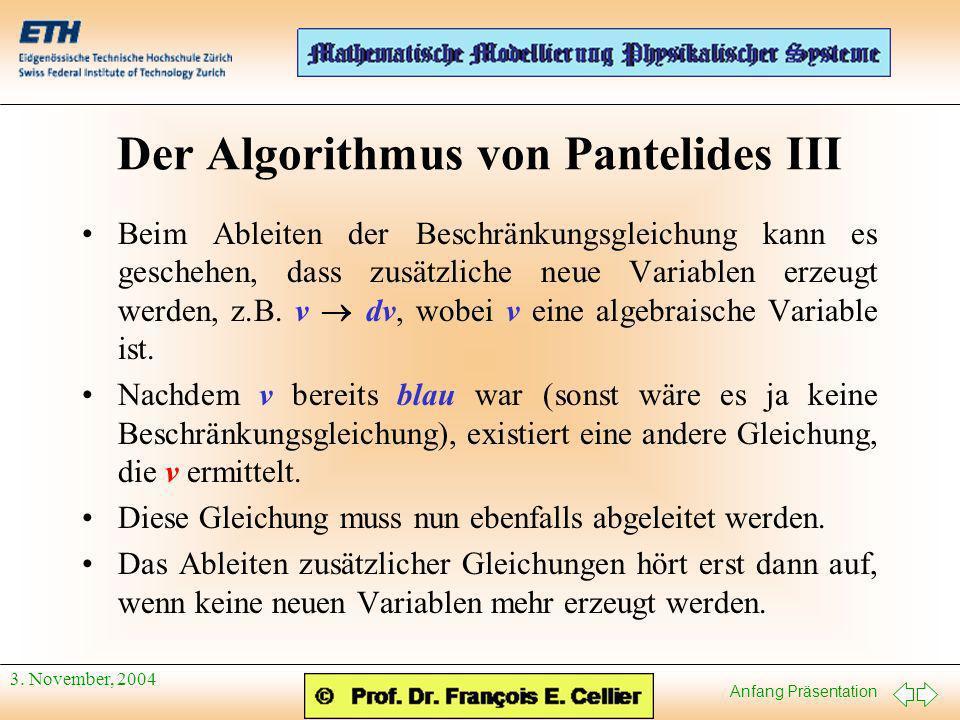 Anfang Präsentation 3. November, 2004 Der Algorithmus von Pantelides III Beim Ableiten der Beschränkungsgleichung kann es geschehen, dass zusätzliche