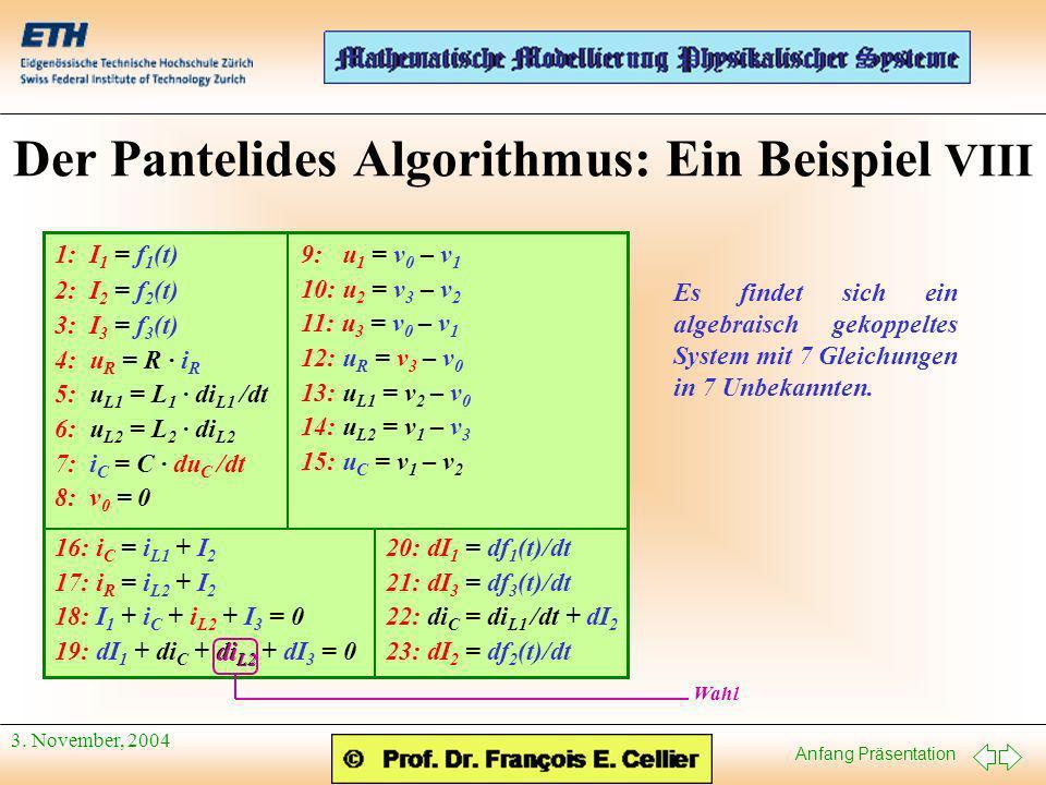 Anfang Präsentation 3. November, 2004 Der Pantelides Algorithmus: Ein Beispiel VIII 9: u 1 = v 0 – v 1 10: u 2 = v 3 – v 2 11: u 3 = v 0 – v 1 12: u R