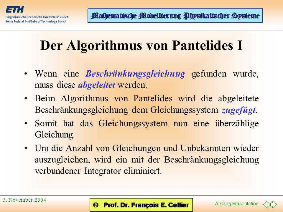 Anfang Präsentation 3. November, 2004 Der Algorithmus von Pantelides I Wenn eine Beschränkungsgleichung gefunden wurde, muss diese abgeleitet werden.