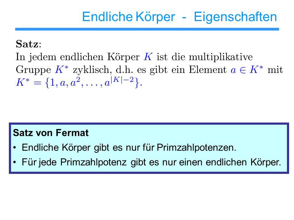 Endliche Körper - Eigenschaften Satz von Fermat Endliche Körper gibt es nur für Primzahlpotenzen. Für jede Primzahlpotenz gibt es nur einen endlichen