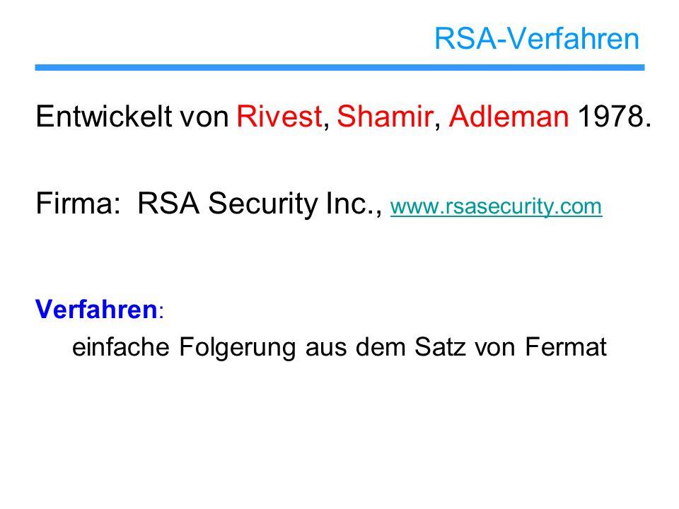RSA-Verfahren Entwickelt von Rivest, Shamir, Adleman 1978. Firma: RSA Security Inc., www.rsasecurity.com www.rsasecurity.com Verfahren : einfache Folg