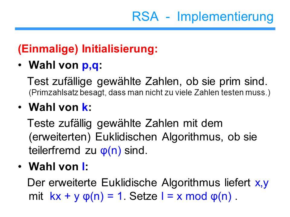 RSA - Implementierung (Einmalige) Initialisierung: Wahl von p,q: Test zufällige gewählte Zahlen, ob sie prim sind. (Primzahlsatz besagt, dass man nich
