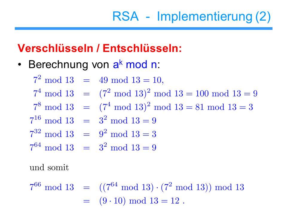 RSA - Implementierung (2) Verschlüsseln / Entschlüsseln: Berechnung von a k mod n: