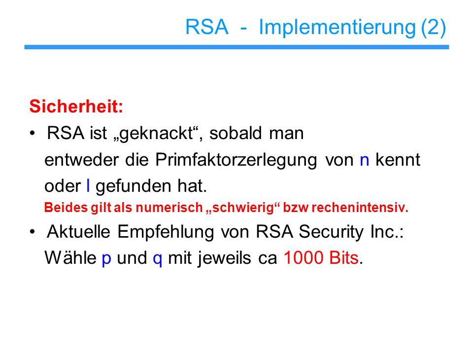 RSA - Implementierung (2) Sicherheit: RSA ist geknackt, sobald man entweder die Primfaktorzerlegung von n kennt oder l gefunden hat. Beides gilt als n