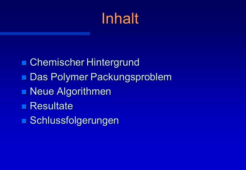 Inhalt n Chemischer Hintergrund n Das Polymer Packungsproblem n Neue Algorithmen n Resultate n Schlussfolgerungen