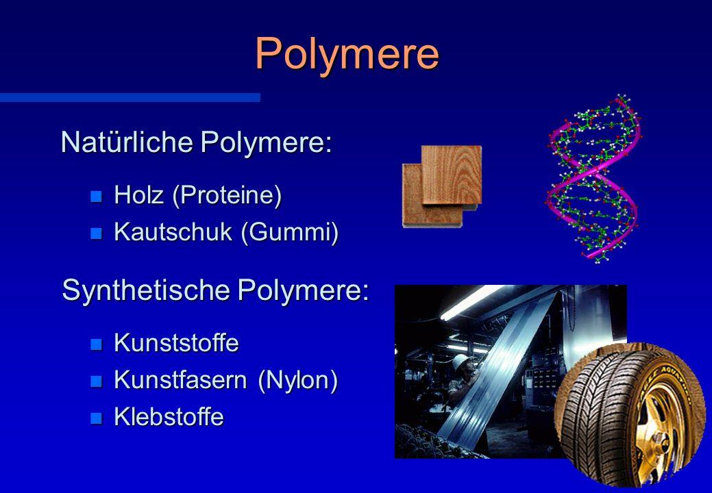 Polymere Natürliche Polymere: Synthetische Polymere: n Holz (Proteine) n Kautschuk (Gummi) n Kunststoffe n Kunstfasern (Nylon) n Klebstoffe