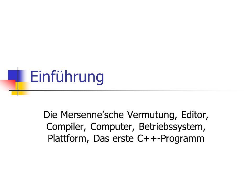 Einführung Die Mersennesche Vermutung, Editor, Compiler, Computer, Betriebssystem, Plattform, Das erste C++-Programm