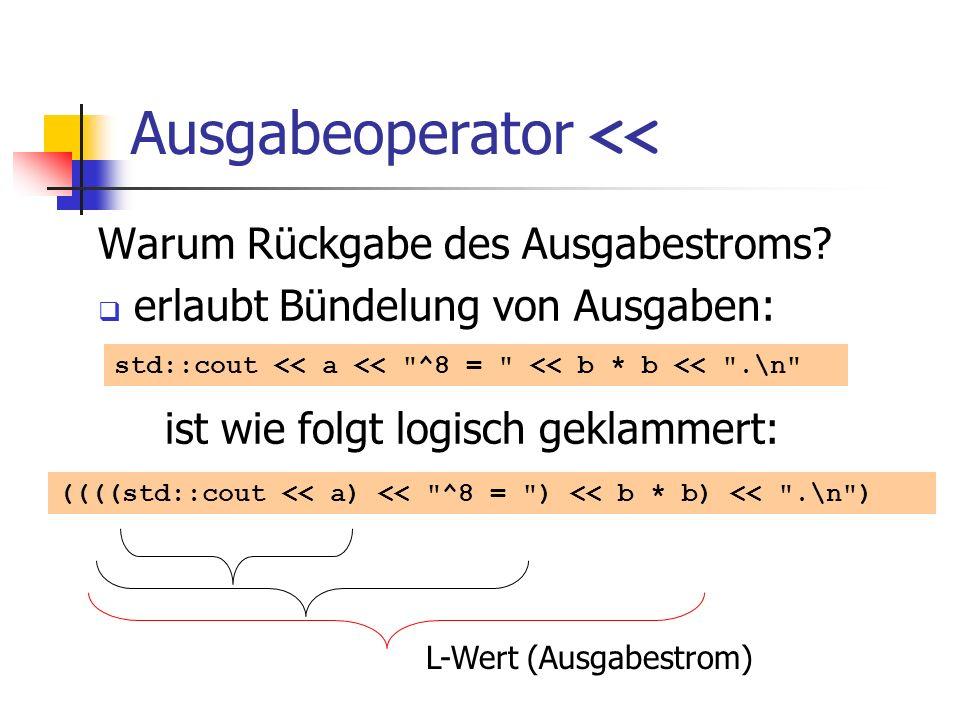 Ausgabeoperator << Warum Rückgabe des Ausgabestroms? erlaubt Bündelung von Ausgaben: ist wie folgt logisch geklammert: std::cout << a <<