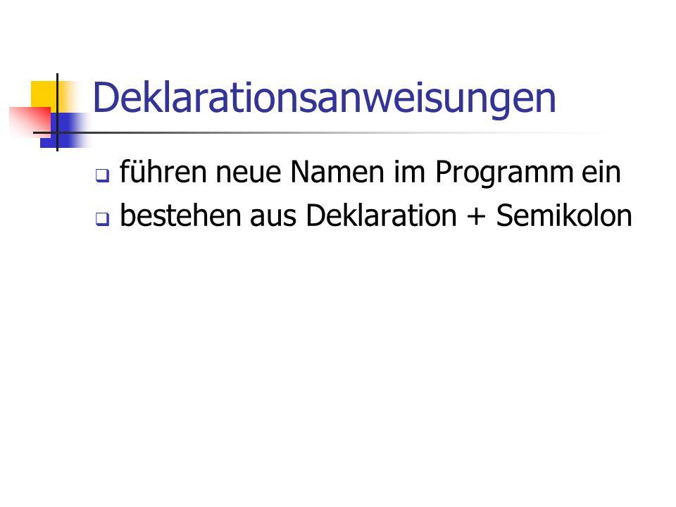 Deklarationsanweisungen führen neue Namen im Programm ein bestehen aus Deklaration + Semikolon