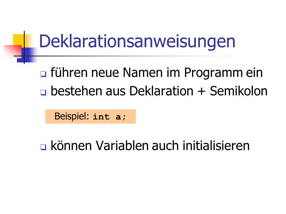 Deklarationsanweisungen führen neue Namen im Programm ein bestehen aus Deklaration + Semikolon können Variablen auch initialisieren Beispiel: int a;