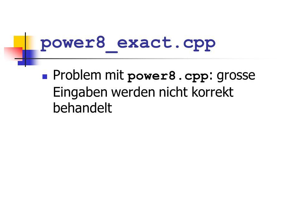 power8_exact.cpp Problem mit power8.cpp : grosse Eingaben werden nicht korrekt behandelt