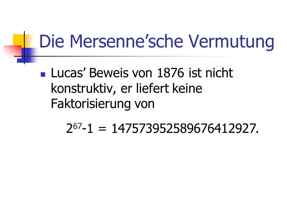 Die Mersennesche Vermutung Lucas Beweis von 1876 ist nicht konstruktiv, er liefert keine Faktorisierung von 2 67 -1 = 147573952589676412927.