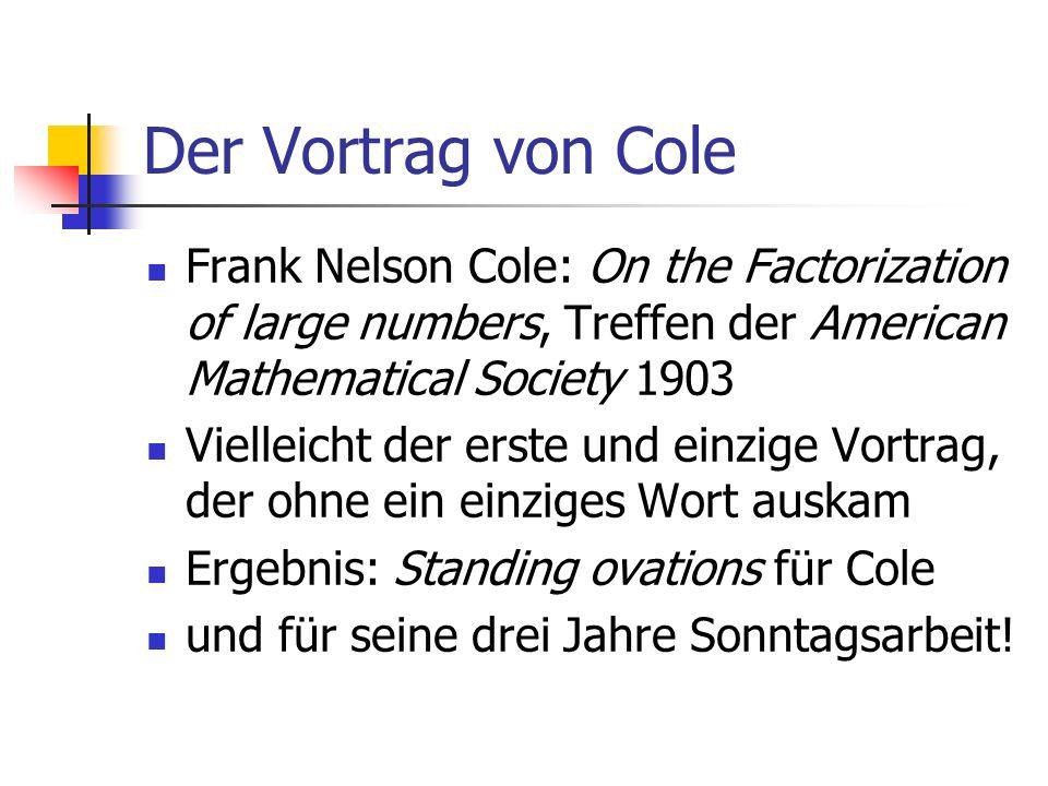 Der Vortrag von Cole Frank Nelson Cole: On the Factorization of large numbers, Treffen der American Mathematical Society 1903 Vielleicht der erste und