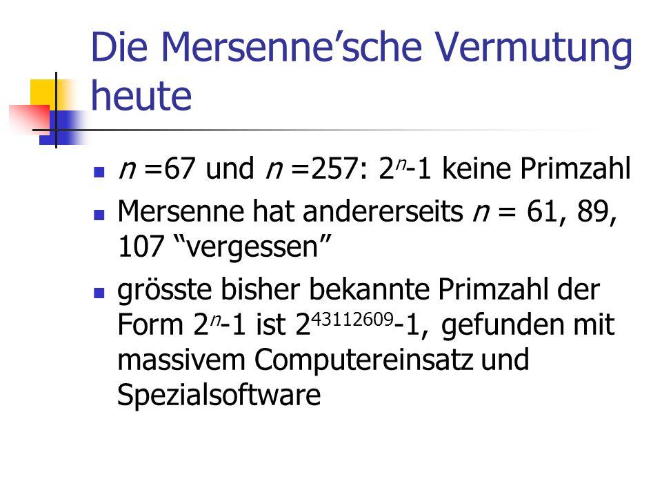 Die Mersennesche Vermutung heute n =67 und n =257: 2 n -1 keine Primzahl Mersenne hat andererseits n = 61, 89, 107 vergessen grösste bisher bekannte P